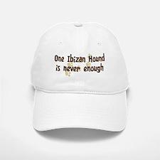 Never enough: Ibizan Hound Baseball Baseball Cap