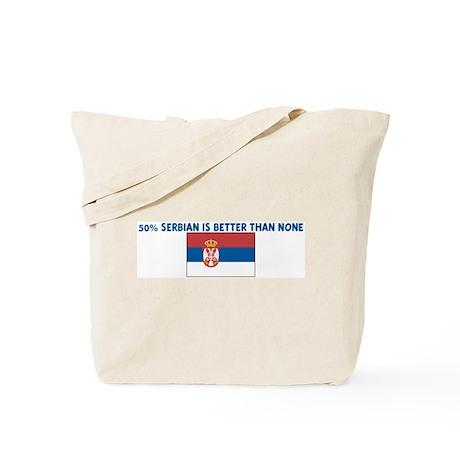 50 PERCENT SERBIAN IS BETTER Tote Bag
