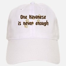Never enough: Havanese Baseball Baseball Cap