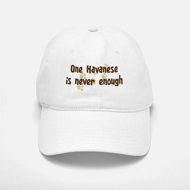 Never enough: Havanese Baseball Baseball Cap
