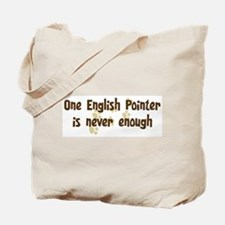 Never enough: English Pointer Tote Bag