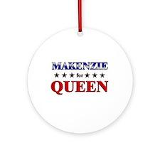 MAKENZIE for queen Ornament (Round)