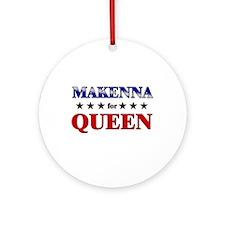 MAKENNA for queen Ornament (Round)