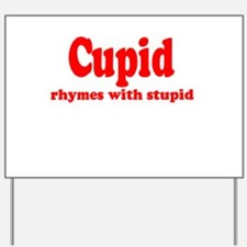 Cupid Rhymes with Stupid Yard Sign