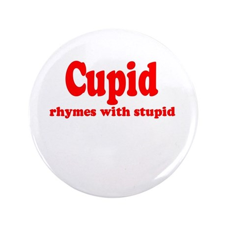 "Cupid Rhymes with Stupid 3.5"" Button"
