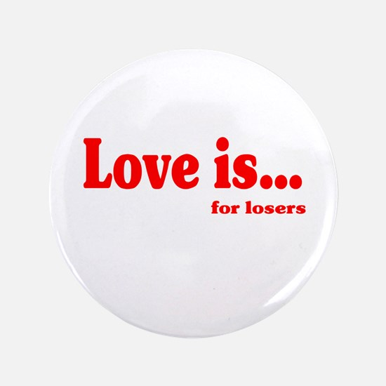 "Love is for losers 3.5"" Button"