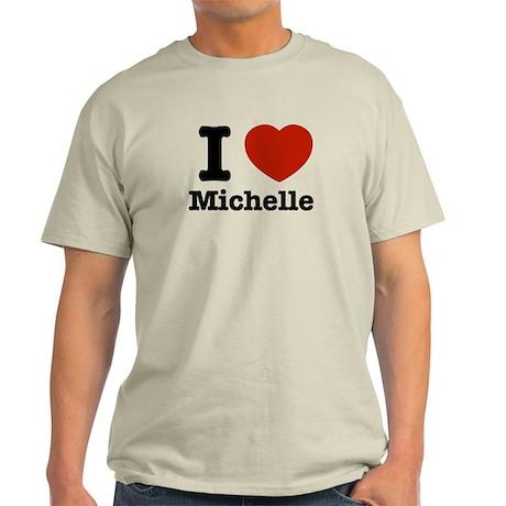 I love Michelle Light T-Shirt