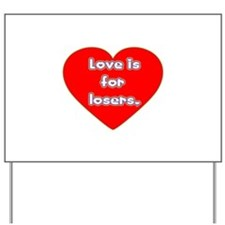 Love is For Losers Yard Sign