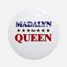 MADALYN for queen Ornament (Round)