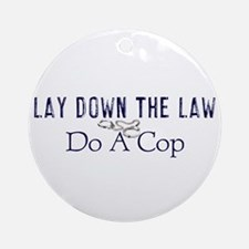 Lay Down The Law Ornament (Round)
