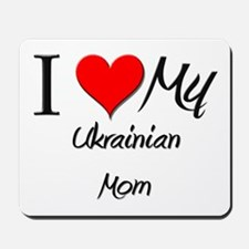 I Love My Ukrainian Mom Mousepad