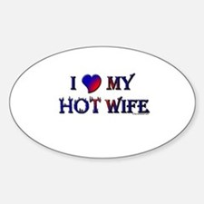 I LOVE MY HOT WIFE Oval Decal