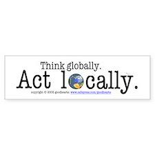 Think Globally Act Locally Bumper Bumper Sticker