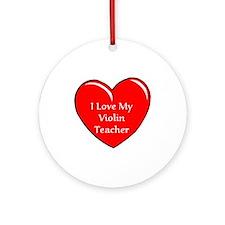 I Love My Violin Teacher Ornament (Round)