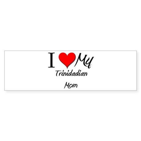 I Love My Trinidadian Mom Bumper Sticker