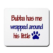 Bubba Has Me Wrapped Around H Mousepad