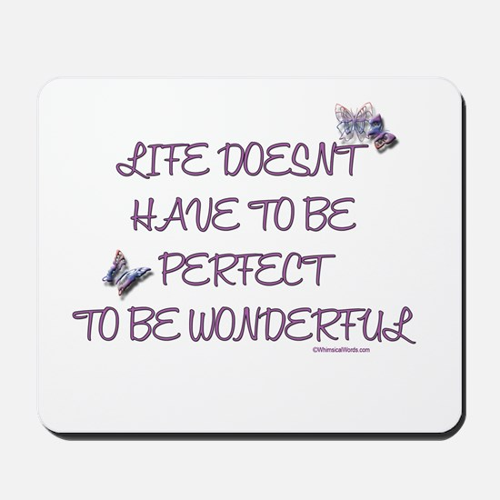 Life doesn't have to be perfect Mousepad