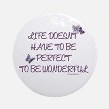 Life doesn't have to be perfect Ornament (Round)