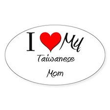 I Love My Taiwanese Mom Oval Decal
