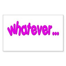 """Whatever"" Funny Rectangle Decal"