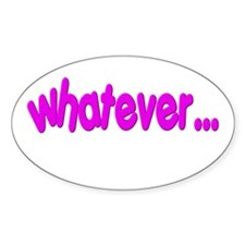 """""""Whatever"""" Funny Oval Decal"""