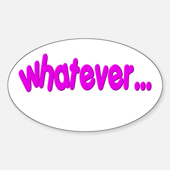 """Whatever"" Funny Oval Decal"