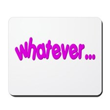 """Whatever"" Funny Mousepad"
