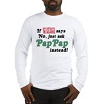 Just Ask PapPap! Long Sleeve T-Shirt