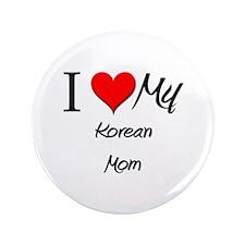 "I Love My Korean Mom 3.5"" Button"