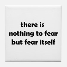 Nothing to Fear Tile Coaster