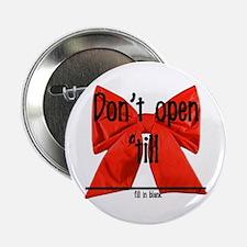 """Dont Open Til ______ 2.25"""" Button"""