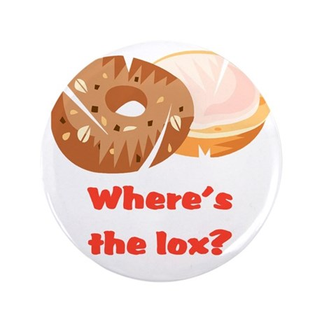 "Where's the lox? 3.5"" Button"
