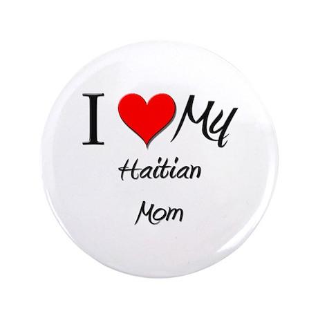 "I Love My Haitian Mom 3.5"" Button"