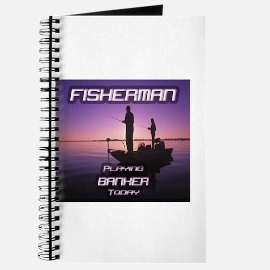 """Fisherman Playing Banker Today"" Journal"