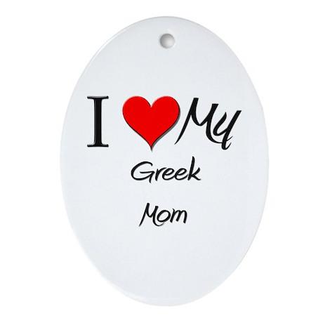 I Love My Greek Mom Oval Ornament