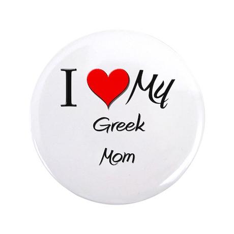 "I Love My Greek Mom 3.5"" Button"