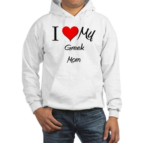 I Love My Greek Mom Hooded Sweatshirt