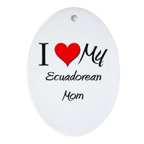 I Love My Ecuadorean Mom Oval Ornament