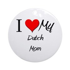 I Love My Dutch Mom Ornament (Round)