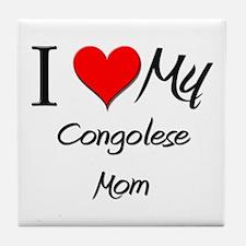 I Love My Congolese Mom Tile Coaster