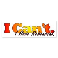 I Can't - I Have Rehearsal Bumper Car Sticker