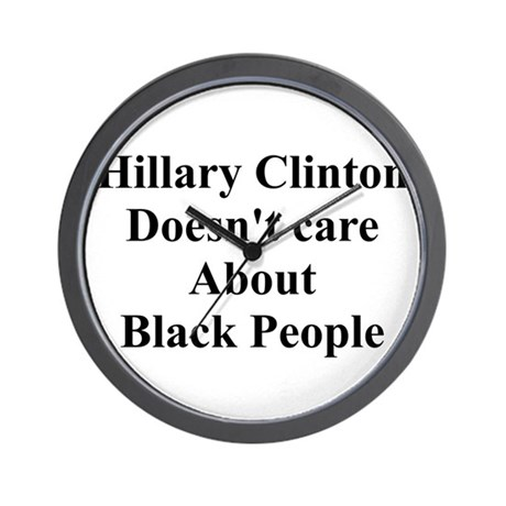 Hillary Clinton Doesn't Care About Black People Wa