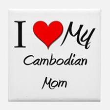 I Love My Cambodian Mom Tile Coaster
