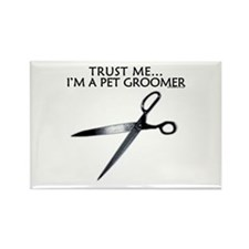 Trust me... I'm a pet groomer! Rectangle Magnet