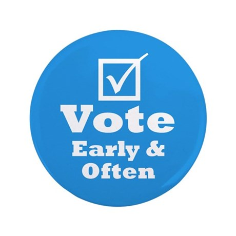 "Vote Early & Often 3.5"" Button (100 pack)"