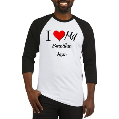 I Love My Brazilian Mom Baseball Jersey
