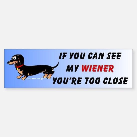 If you can see my Wiener...Bumper Bumper Bumper Sticker