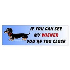 If you can see my Wiener...Bumper Stickers
