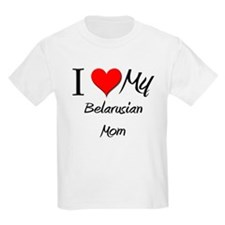 I Love My Belarusian Mom T-Shirt