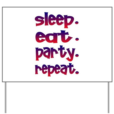 Sleep Eat Party Repeat Yard Sign